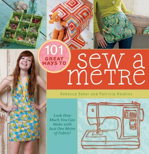 101 Great Ways to Sew a Metre: Look How Much You Can Make with Just Metre of Fab...