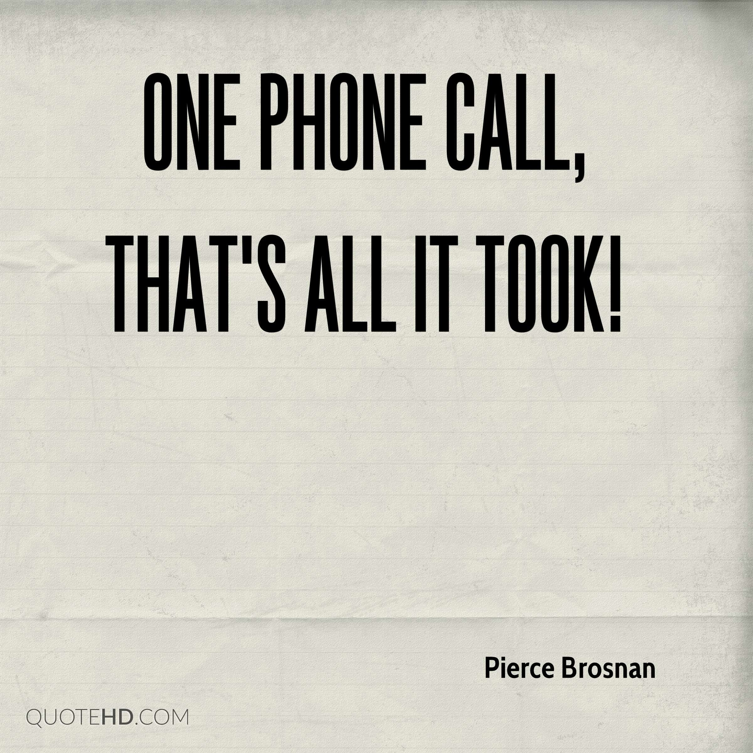 Phone Call Quotes Captivating Piercebrosnanquoteonephonecallthatsallittook 2400×240