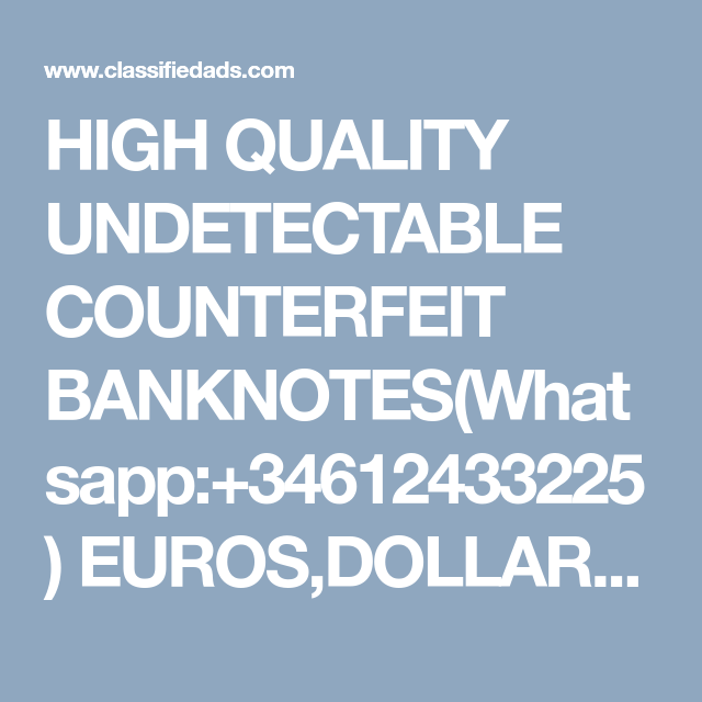 HIGH QUALITY UNDETECTABLE COUNTERFEIT BANKNOTES(Whatsapp:+34612433225) EUROS,DOLLARS AND POUNDS.AND S.S.D CHEMICALS. - Classified Ad