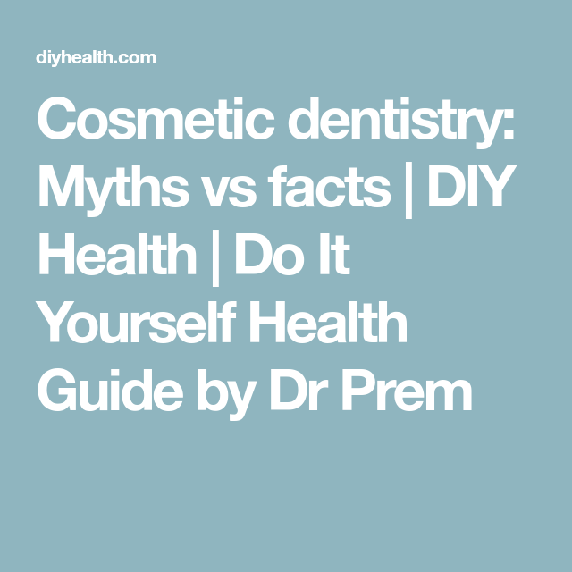 Cosmetic dentistry myths vs facts diy health do it yourself cosmetic dentistry myths vs facts diy health do it yourself health guide by solutioingenieria Gallery