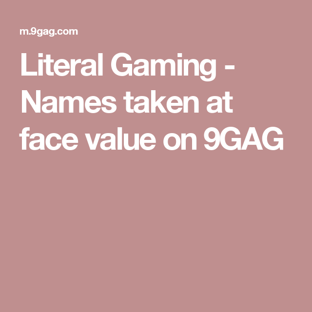 Literal Gaming - Names taken at face value on 9GAG