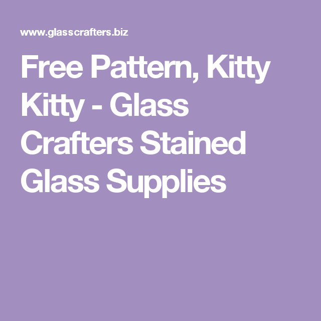 Free Pattern, Kitty Kitty - Glass Crafters Stained Glass Supplies