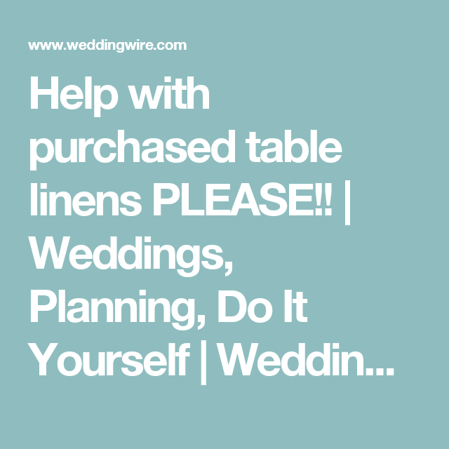 Help with purchased table linens please weddings planning do help with purchased table linens please weddings planning do it yourself solutioingenieria Images