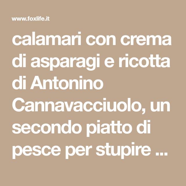 Calamari Con Crema Di Asparagi E Ricotta Di Antonino Cannavacciuolo