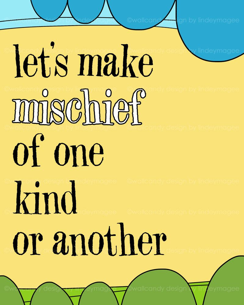 let\'s make mischief of one kind or another\