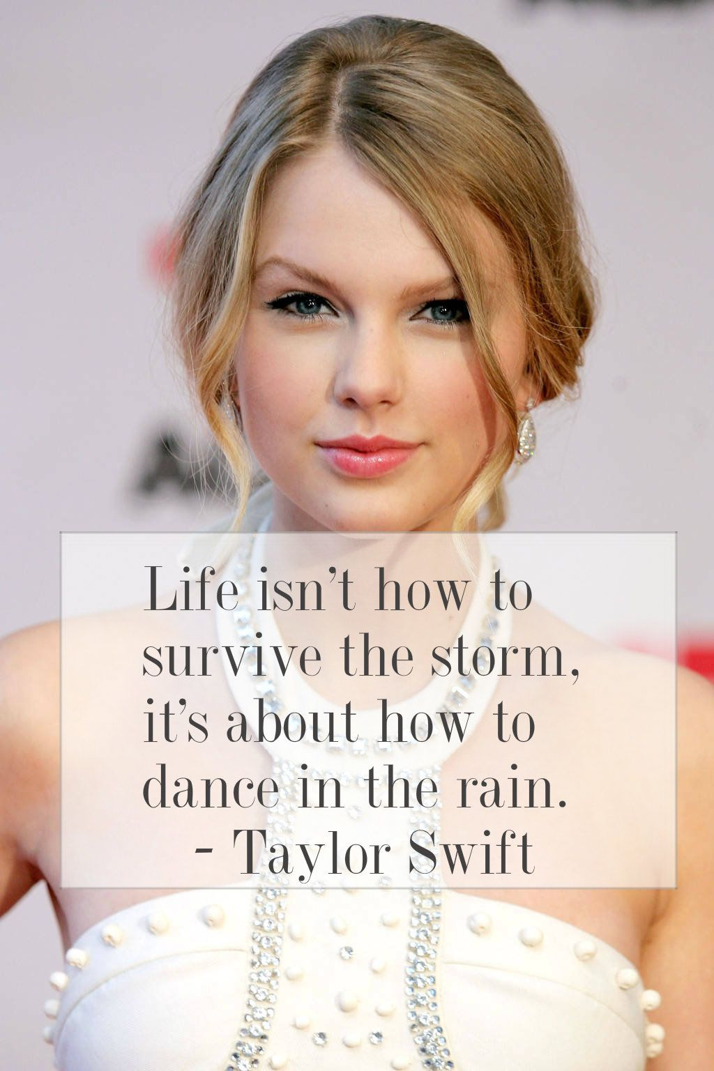 Inspiring Quote From Taylor Swift Life Isn T How To Survive The Storm It S About How To Dance I Dancing In The Rain Inspirational Quotes Inspirational Women