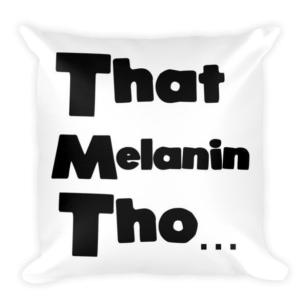 That Melanin Tho Pillow Black Writing Black Girl Magic Quotes Melanin Beautiful Dark Skin