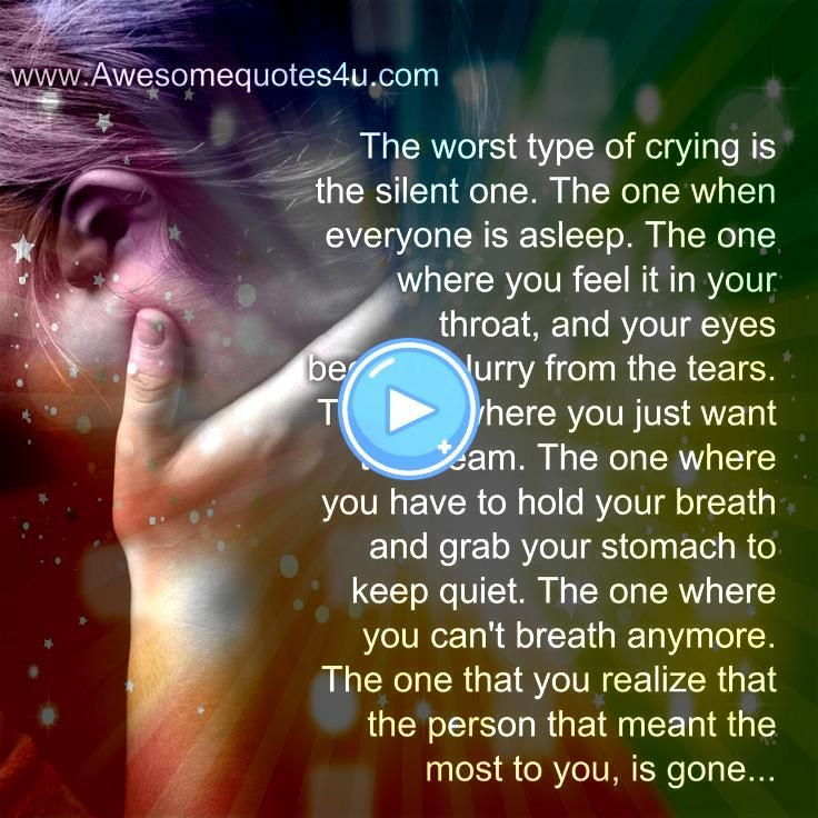 Quotes The worst type of crying is the silent one Awesome Quotes The worst type of crying is the silent one  Awesome Quotes The worst type of crying is the silent one   G...