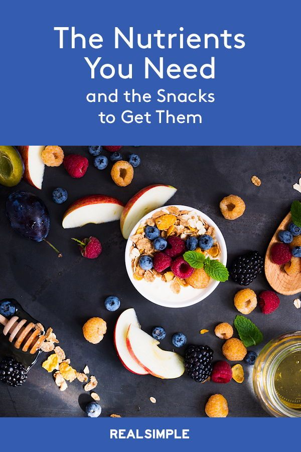 The Nutrients You Need and the Snacks To Get Them
