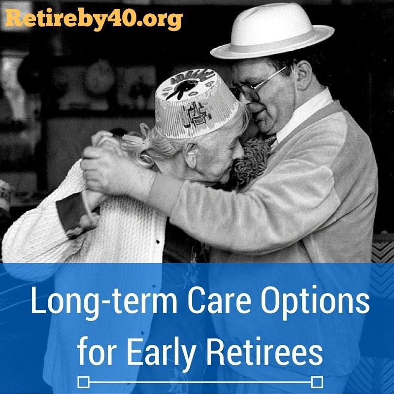 Long Term Care Options For Early Retirees Long Term Care Buy