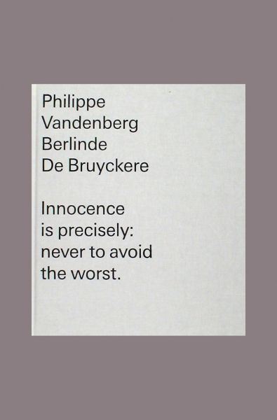 Philippe Vandenberg. Berlinde De Bruyckere. Innocence is Precisely: Never to Avoid the Worst