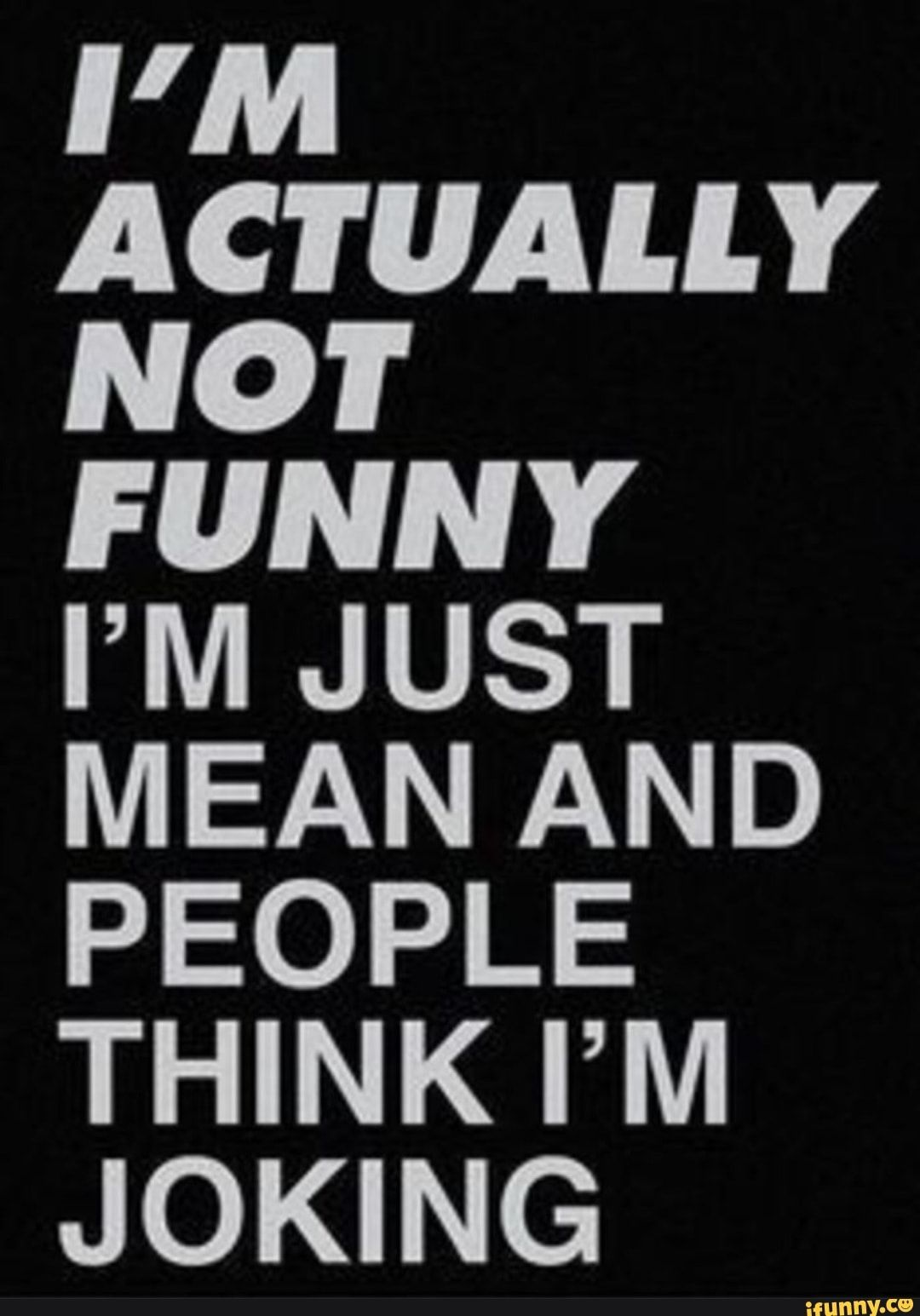 I M Actually Not Funny I M Just Mean And People Think I M Joking Ifunny Ironic Quotes Sarcastic Quotes Funny Funny Quotes