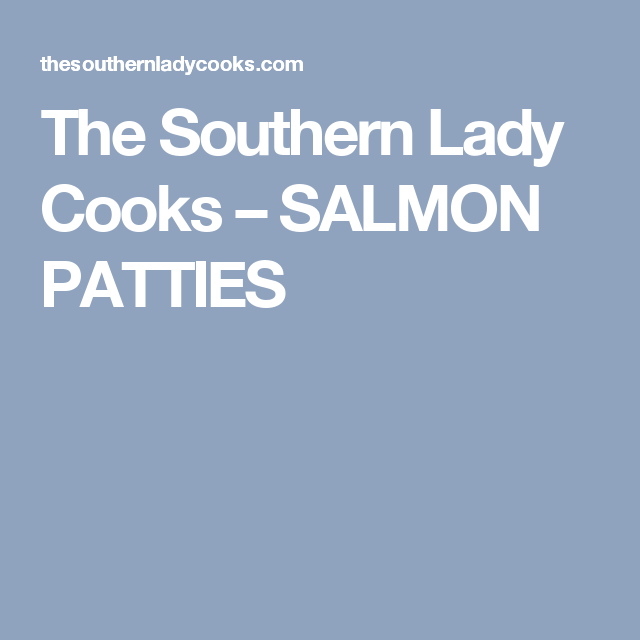 The Southern Lady Cooks – SALMON PATTIES