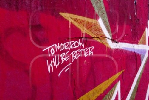 tomorrow will be better, phrase, word, slogan, quote, double entendre, tag, graffiti, paint, color, colour, limn, tint, berlin wall @mostphotos