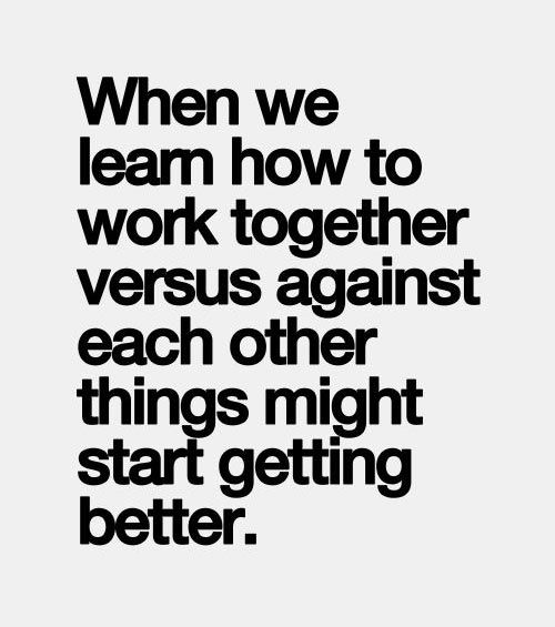 Working Together Quotes Cool Whenwelearnhowtoworktogetherversusagainsteachotherthings