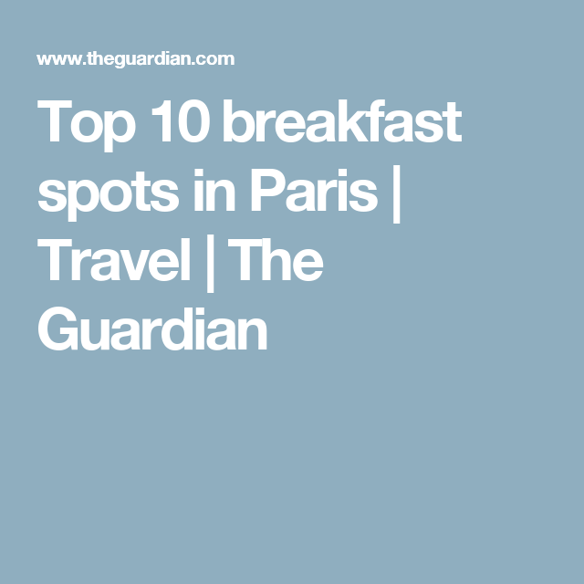 Top 10 breakfast spots in Paris | Travel | The Guardian