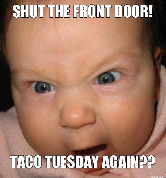 Taco Tuesday again | Evil baby meme, Comment memes, Funny ...
