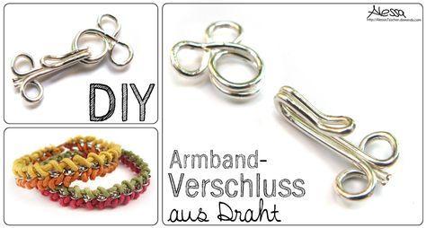 DIY Armbänder Verschluss aus Draht selber machen | basteln mit ...
