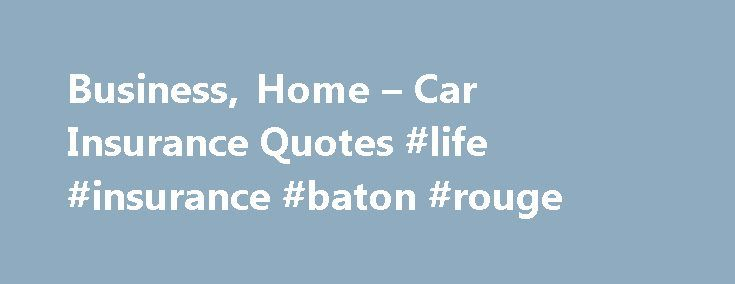 Business home car insurance quotes life insurance