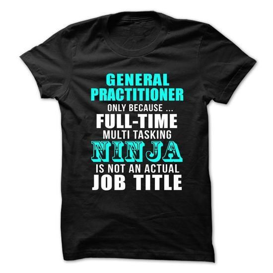 General-practitioner - Full-time Multitasking NINJA T Shirts, Hoodies Sweatshirts. Check price ==► http://store.customtshirts.xyz/go.php?u=https://www.sunfrog.com/No-Category/General-practitioner--Full-time-Multitasking-NINJA.html?41382