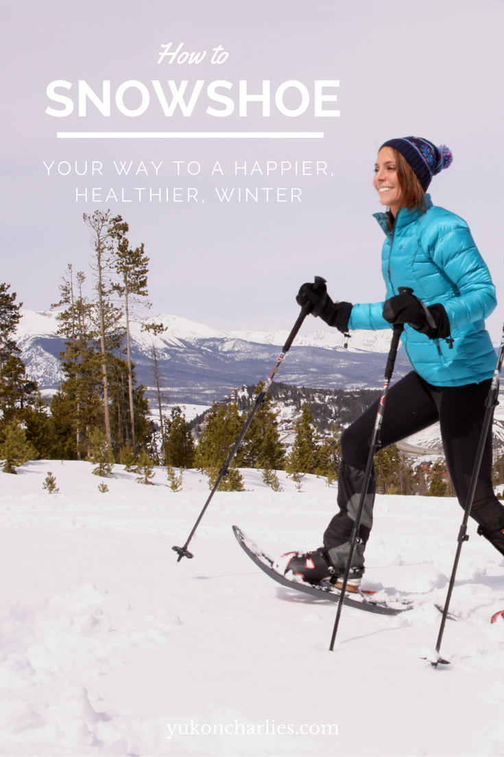 How To Snowshoe Your Way To A Happier Healthier Winter Snow Shoes Winter Hiking Snowshoeing Outfit