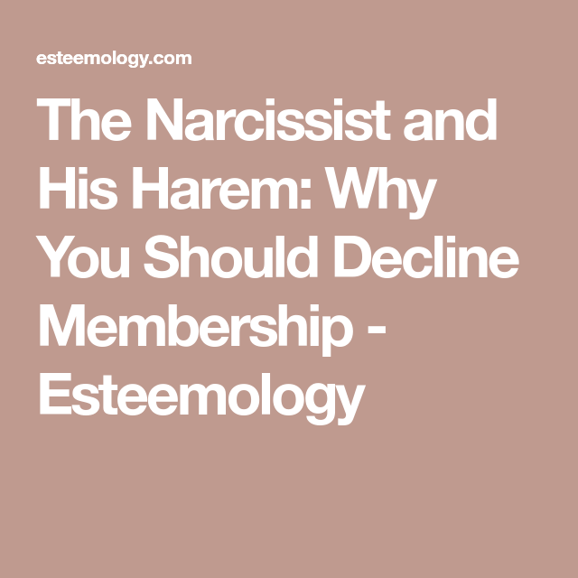 The Narcissist and His Harem: Why You Should Decline