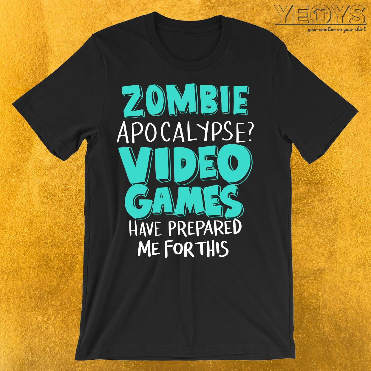 Zombie Apocalypse Video Games Prepared Me Funny Gaming Quote Funny Gaming Quote Gift With Original Funny Gaming Quotes Gamer T Shirt Funny Gaming Memes