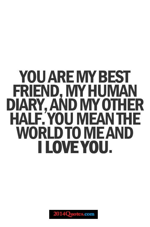 You Are My Best Friend My Human Diary Friends Quotes My Best Friend Quotes I Love You Quotes