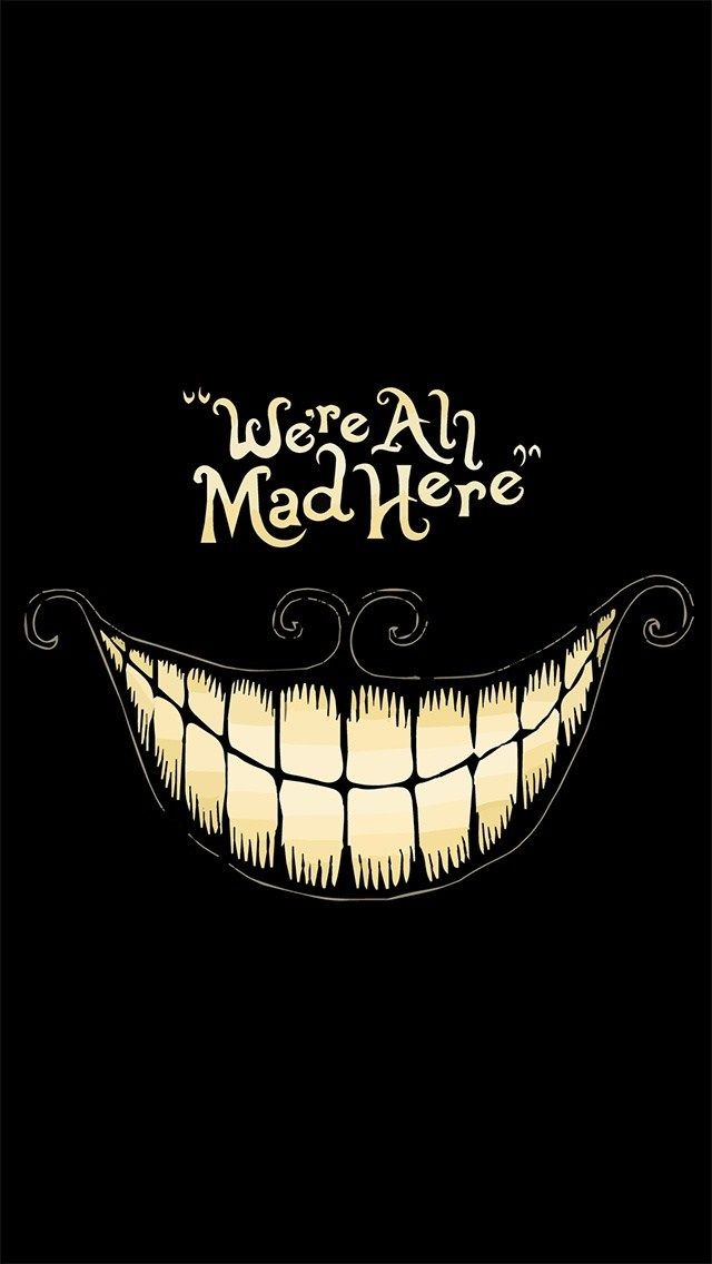 IPhone 5 Wallpaper We Are All Mad Here 640x1136 Pixels
