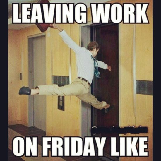 Funny Hr About Friday S: Leaving Work On Friday Like