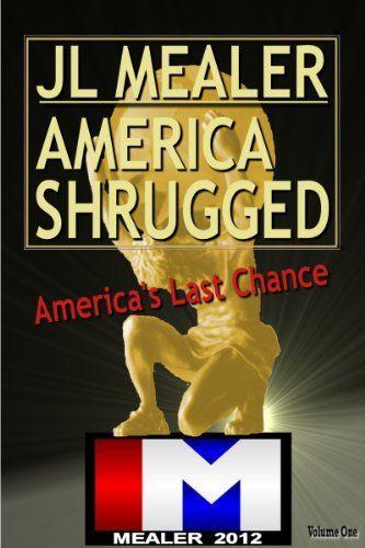 Free Today, Please Grab a Copy! AMERICA SHRUGGED by JL Mealer, http://www.amazon.com/gp/product/B007JCIE78/ref=cm_sw_r_pi_alp_T8wVpb0WZNY8J
