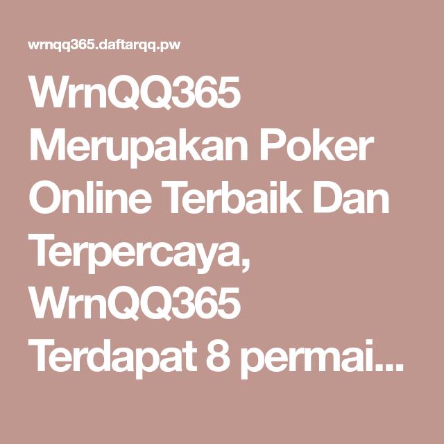 Wrnqq365 Merupakan Poker Online Terbaik Dan Terpercaya Wrnqq365 Terdapat 8 Permainan Poker Domino Aduqq Bandarq Capsaqq Bandar66 Sako Poker Agen Bandar