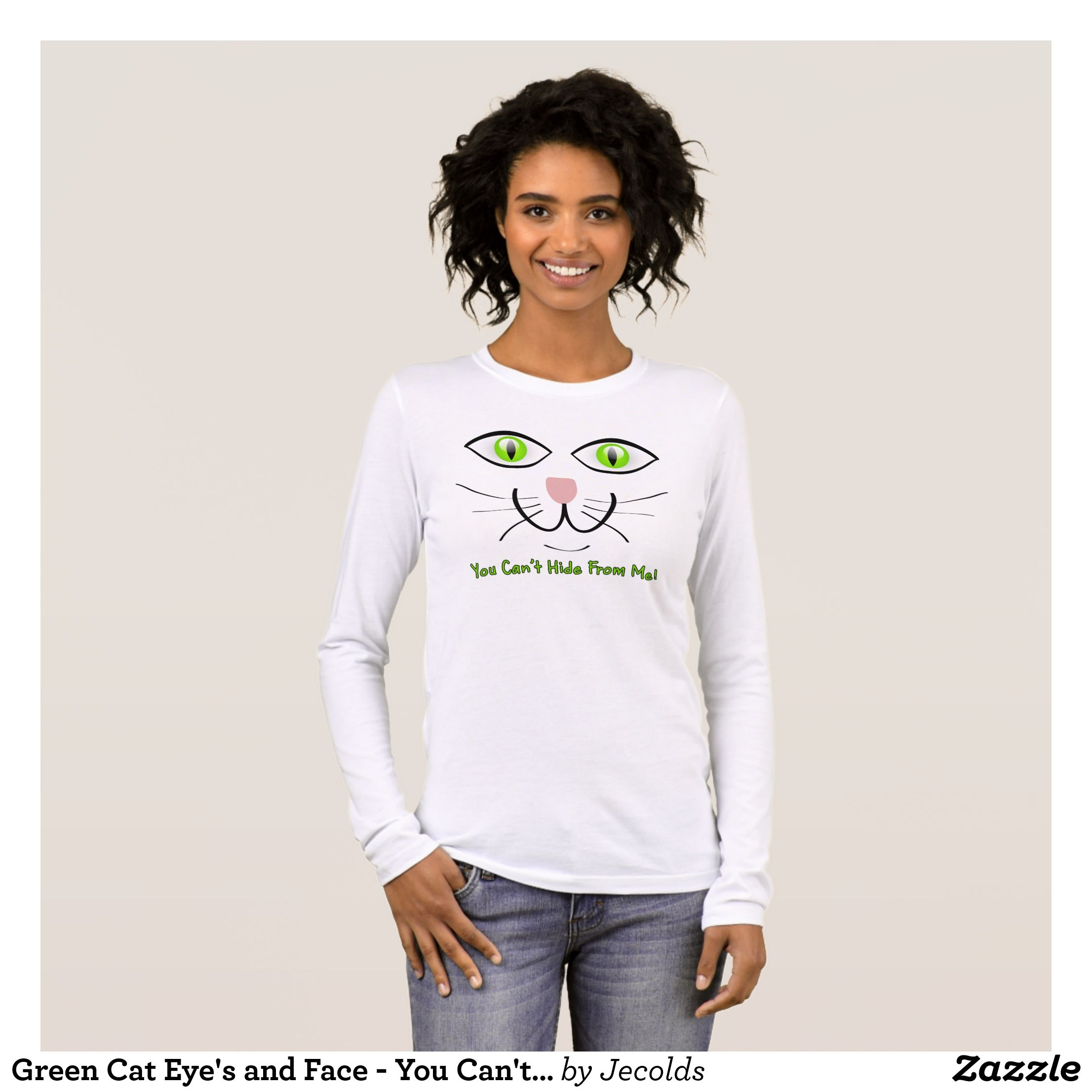 Green cat eyeus and face you canut hide from me long sleeve tshirt