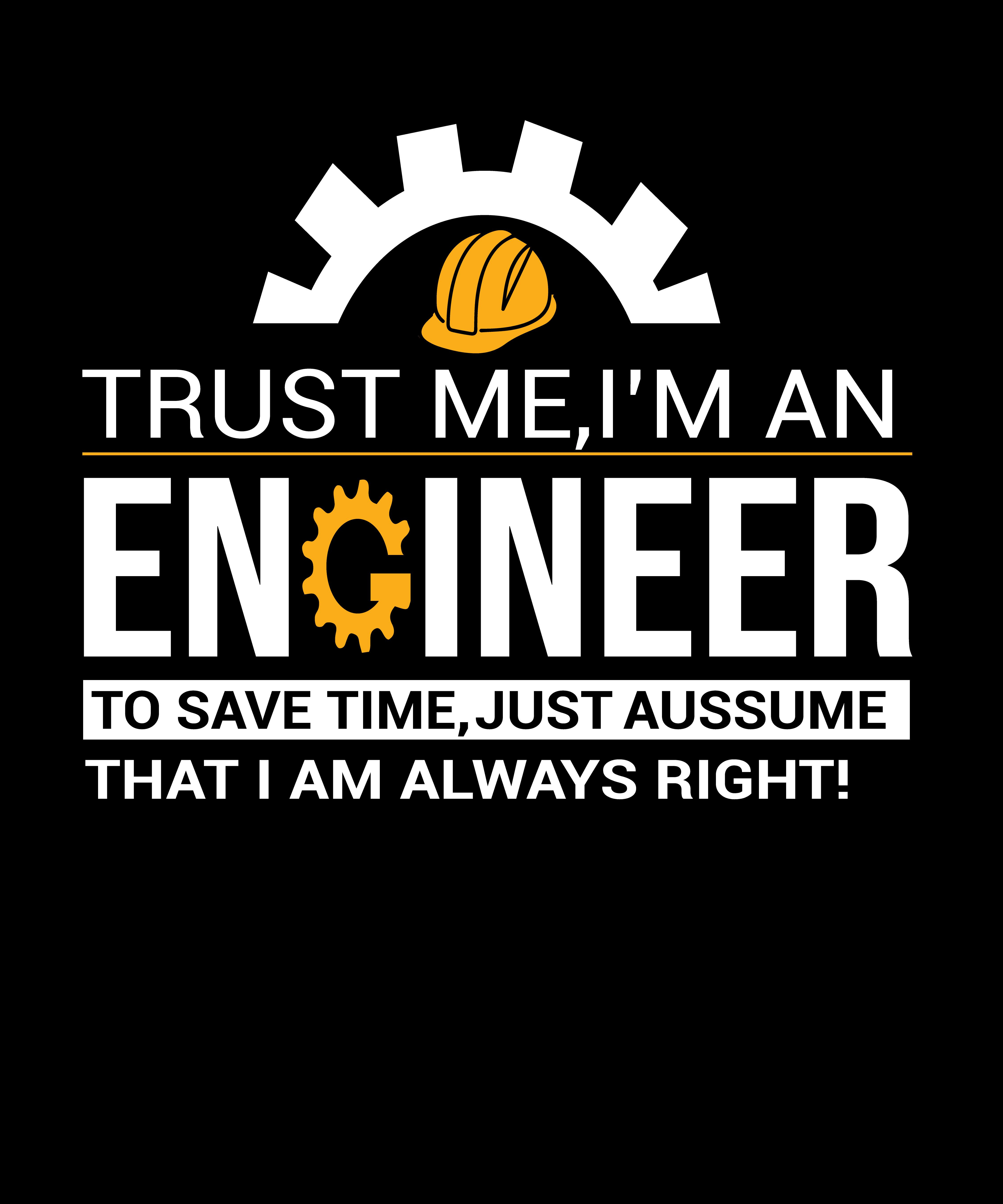 Trust Me I Am An Engineer T Shirt Engineering Quotes Inspirational Quotes Motivation Engineering Humor