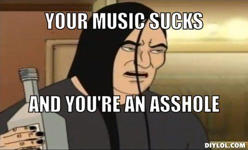 Your music sucks