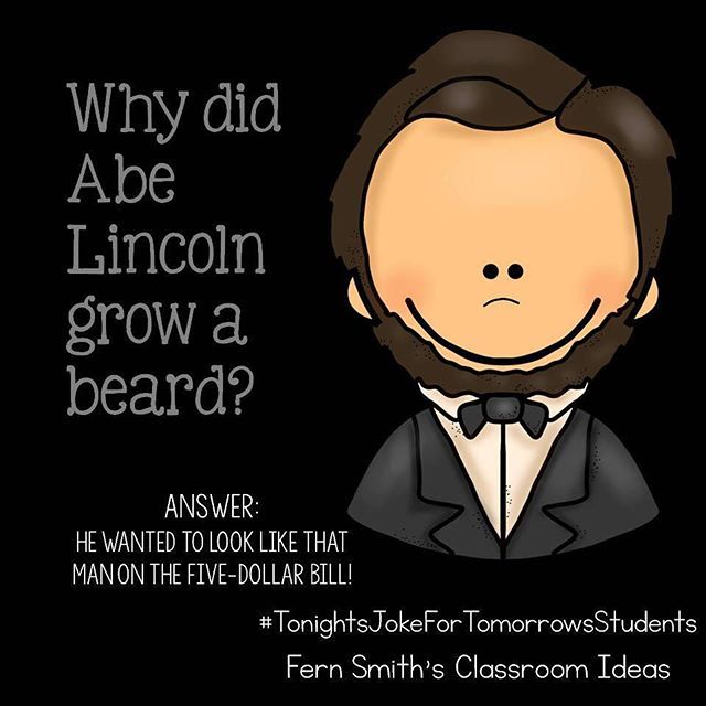 Tonight S Joke For Tomorrow S Students Why Did Abe Lincoln Grow A Beard He Wanted To Look Like That Man On Jokes For Kids Fern Smith S Classroom Ideas Jokes