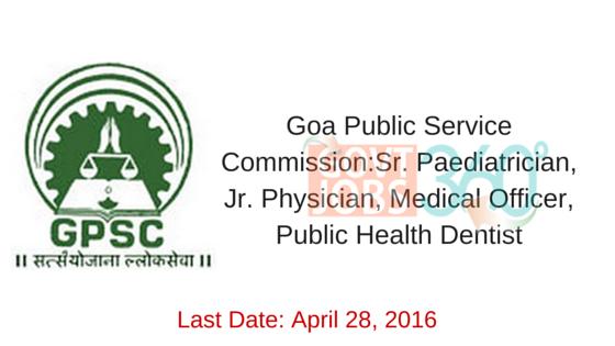 Goa Public Service Commission:Sr. Paediatrician, Jr. Physician, Medical Officer, Public Health Dentist