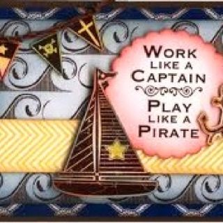 Work like a captain, Play like a Pirate :)