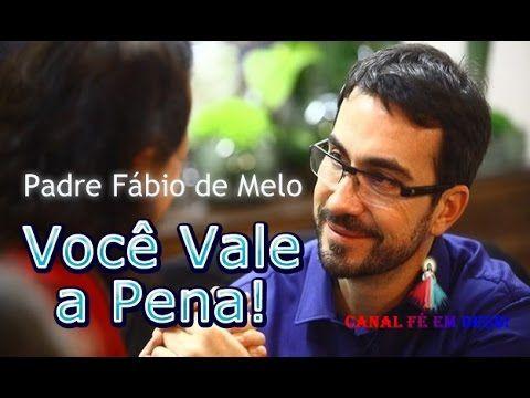 Voce Vale A Pena Padre Fabio De Melo Fabio De Melo Padre