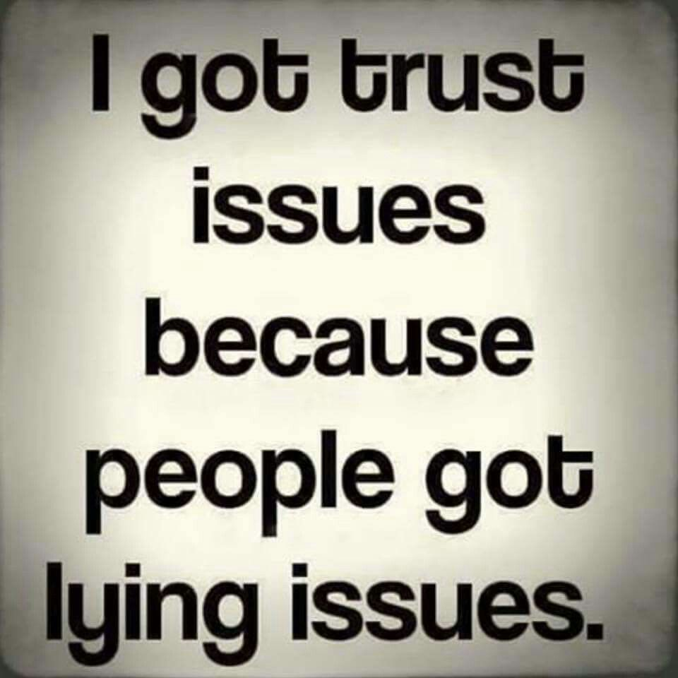 Quotes on betrayal and trust - Correct Grammar I Have Trust Issues People Have Lying Issues