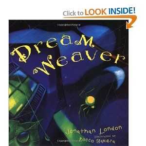 Dream Weaver by Jonathon London  suggested in Writing Workshop by Ralph Fletcher and JoAnn Portalupi  (describe familiar in fresh and new ways)