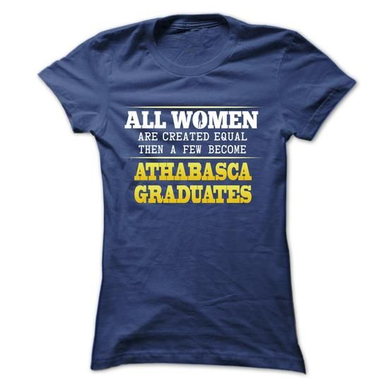 All women are created  equal become ATHABASCA graduates - #tshirt painting #sweatshirt chic. LIMITED AVAILABILITY => https://www.sunfrog.com/LifeStyle/All-women-are-created-equal-become-ATHABASCA-graduates.html?68278