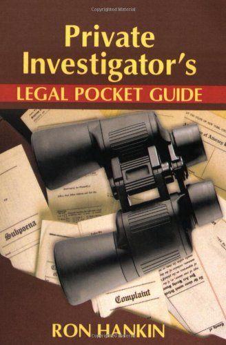 Private Investigators Legal Pocket Guide Pocketguides By Ron Hankin Http Www Amazon Com Dp 1932777873 Private Investigator Science Education College Skills
