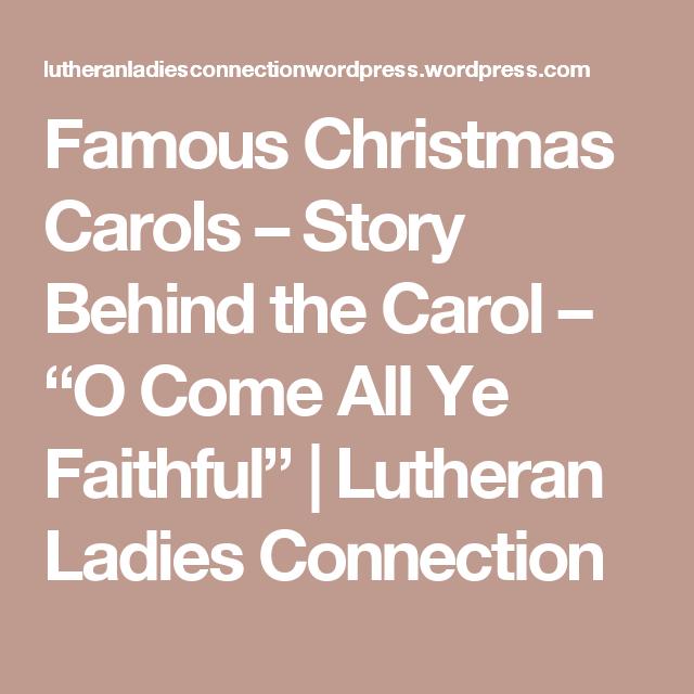 famous christmas carols story behind the carol o come all ye faithful