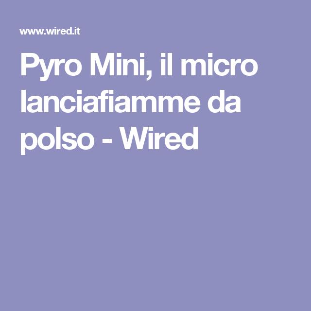 Pyro Mini, il micro lanciafiamme da polso - Wired