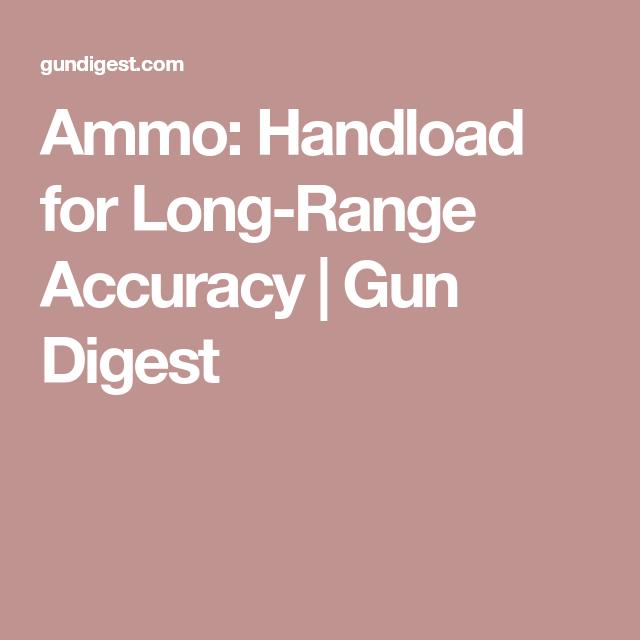 Ammo Handload For Long Range Accuracy Reloading Ammo Guns Range