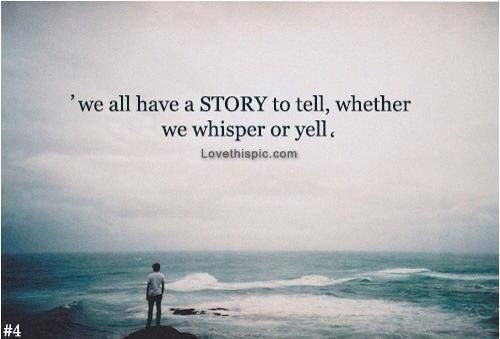 We All Have A Story To Tell Life Quotes Quotes Quote Life Tumblr