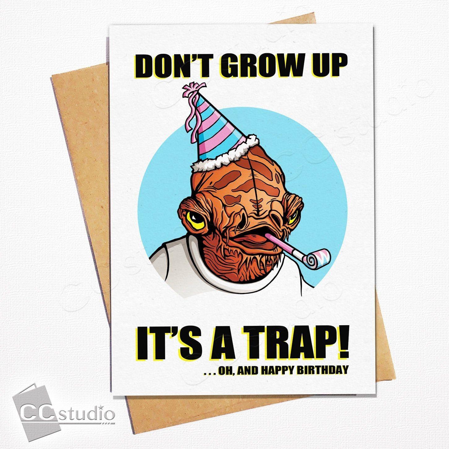 Star Wars Birthday Card Don T Grow Up Its A Trap Admiral Ackbar Funny Birthda Happy Birthday Cards Printable Funny Birthday Cards Birthday Cards For Friends