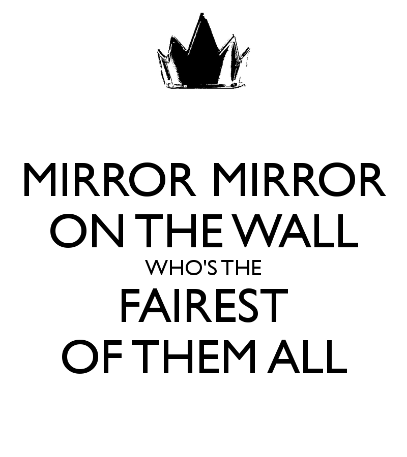 Mirror Mirror On The Wall Snow White close, but the actual line from the disney animated film 'snow