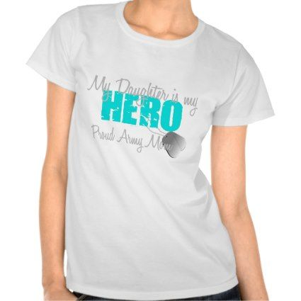 Army Mom Daughter is my Hero T Shirts